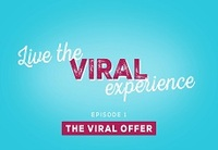 "Live the viral experience - Episode 1 ""The Viral Offer"""
