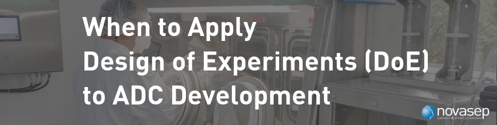 Novasep banner When to apply Design of Experiments to ADC development